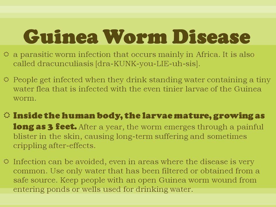 Guinea Worm Disease a parasitic worm infection that occurs mainly in Africa. It is also called dracunculiasis [dra-KUNK-you-LIE-uh-sis].